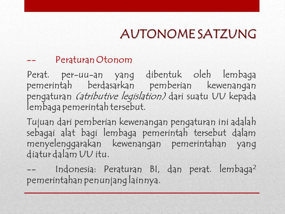 AUTONOME SATZUNG -- Peraturan Otonom Perat. per-uu-an yang dibentuk oleh lembaga pemerintah berdasarkan pemberian kewenangan pengaturan (atributive le