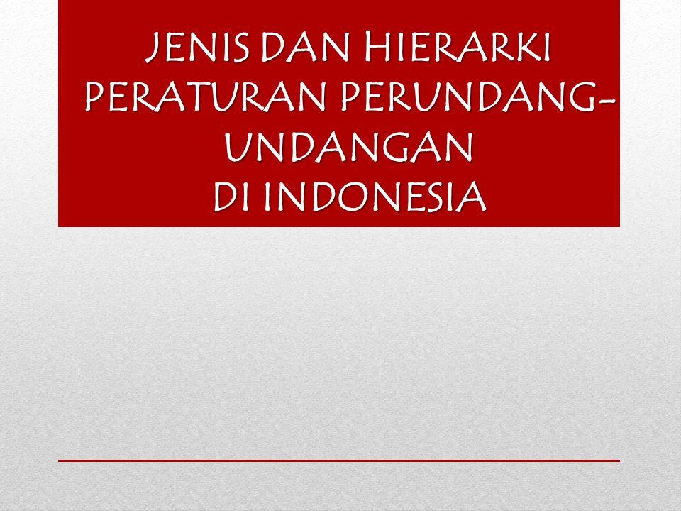 JENIS DAN HIERARKI PERATURAN PERUNDANG- UNDANGAN DI INDONESIA