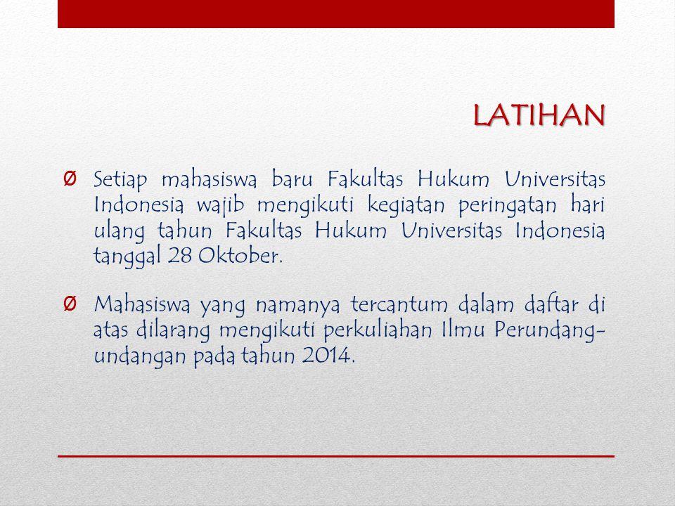 LATIHAN Ø Setiap mahasiswa baru Fakultas Hukum Universitas Indonesia wajib mengikuti kegiatan peringatan hari ulang tahun Fakultas Hukum Universitas I