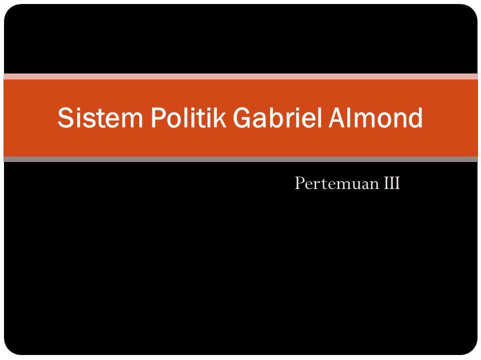 Pertemuan III Sistem Politik Gabriel Almond