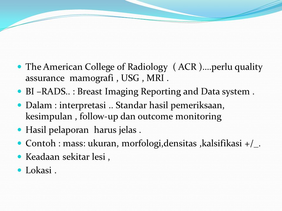 The American College of Radiology ( ACR )….perlu quality assurance mamografi, USG, MRI. BI –RADS.. : Breast Imaging Reporting and Data system. Dalam :