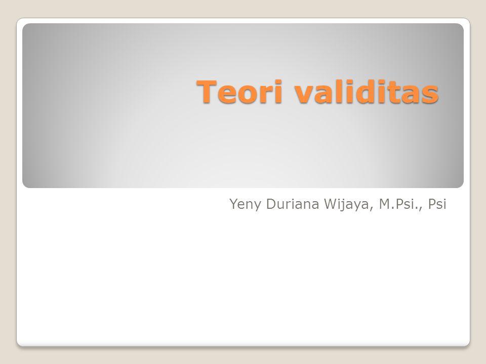 Teori validitas Yeny Duriana Wijaya, M.Psi., Psi