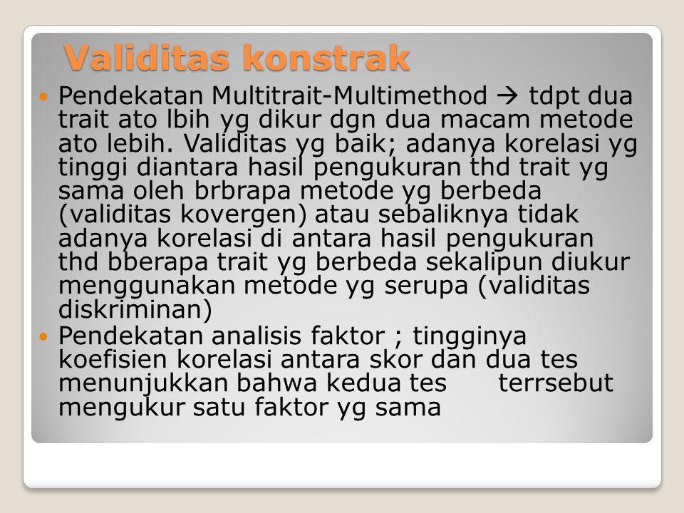 Validitas konstrak Pendekatan Multitrait-Multimethod  tdpt dua trait ato lbih yg dikur dgn dua macam metode ato lebih.