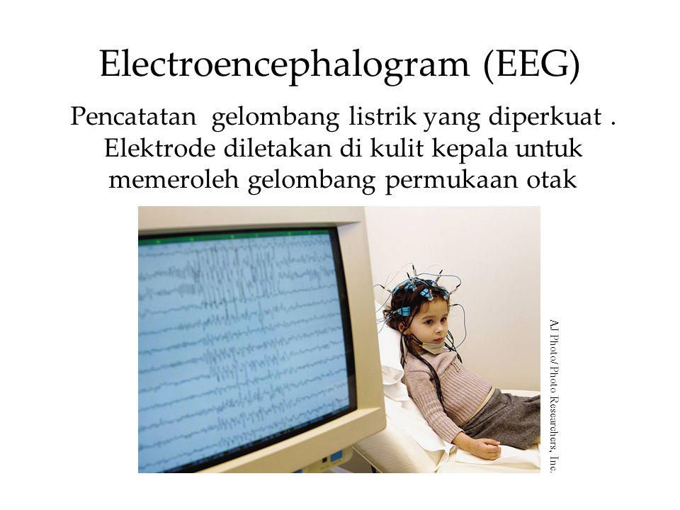 Electroencephalogram (EEG) Pencatatan gelombang listrik yang diperkuat. Elektrode diletakan di kulit kepala untuk memeroleh gelombang permukaan otak A