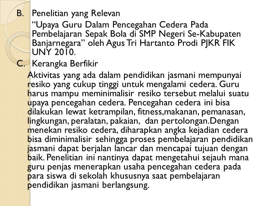 """B.Penelitian yang Relevan """"Upaya Guru Dalam Pencegahan Cedera Pada Pembelajaran Sepak Bola di SMP Negeri Se-Kabupaten Banjarnegara"""" oleh Agus Tri Hart"""