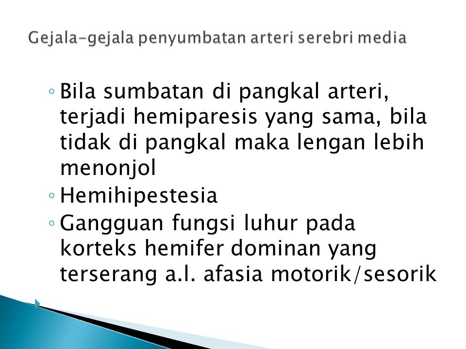 ◦ Bila sumbatan di pangkal arteri, terjadi hemiparesis yang sama, bila tidak di pangkal maka lengan lebih menonjol ◦ Hemihipestesia ◦ Gangguan fungsi
