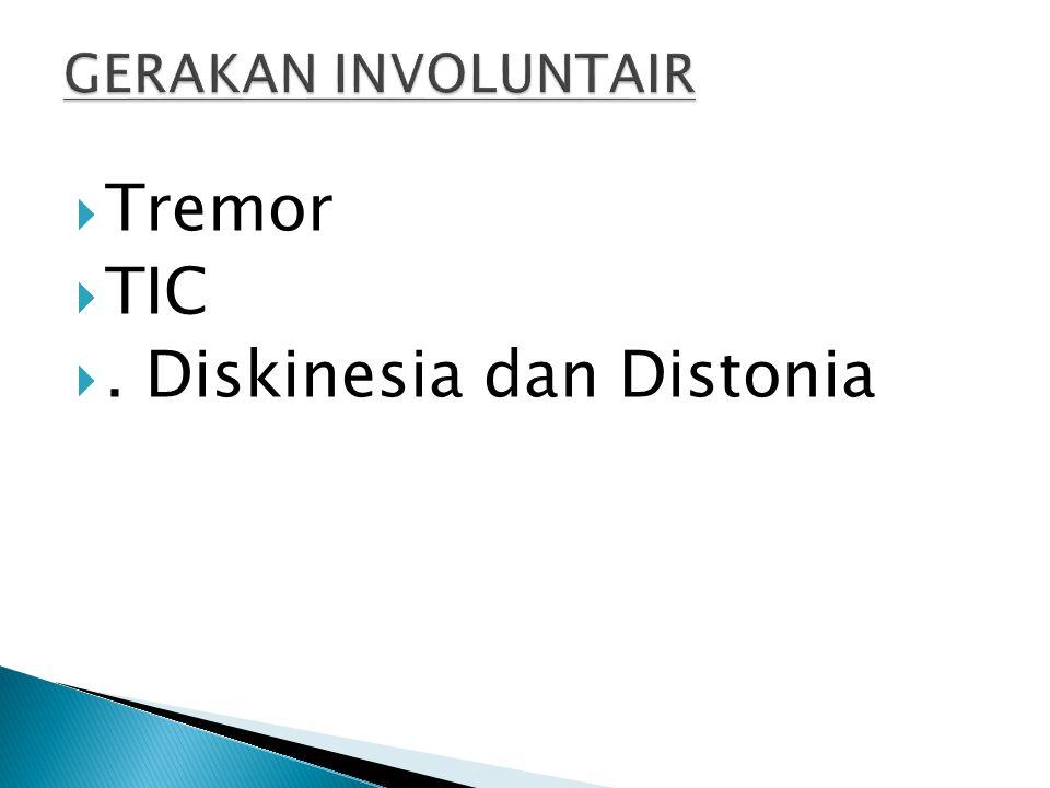 Tremor  TIC . Diskinesia dan Distonia