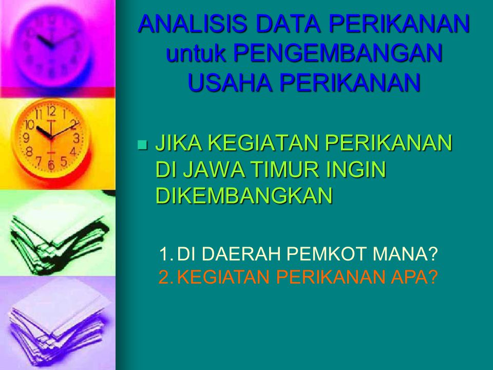 Overview: 1) Any kinds of question from n for the fisheries manager 2) Approaches used to analyze the data 3) Pendekatan LQ 4) Pendekatan potensi 5) Pendekatan LQ n potensi 6) Menghitung jml PTL/PPL