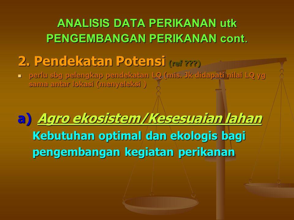 ANALISIS DATA PERIKANAN utk PENGEMBANGAN PERIKANAN. PENDEKATAN (2 jenis) (ref??) : 1) Pendekatan produksi a) Location Quotient (LQ) (ref ??)  Salah s