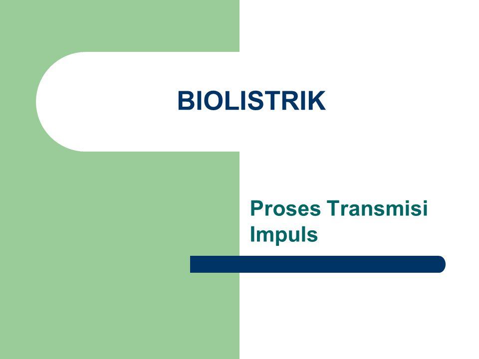 BIOLISTRIK Proses Transmisi Impuls