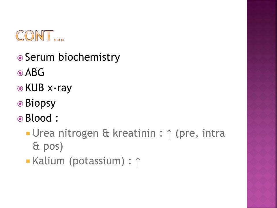  Serum biochemistry  ABG  KUB x-ray  Biopsy  Blood :  Urea nitrogen & kreatinin : ↑ (pre, intra & pos)  Kalium (potassium) : ↑