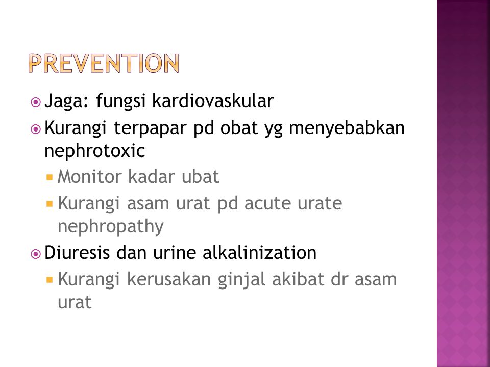  Jaga: fungsi kardiovaskular  Kurangi terpapar pd obat yg menyebabkan nephrotoxic  Monitor kadar ubat  Kurangi asam urat pd acute urate nephropath
