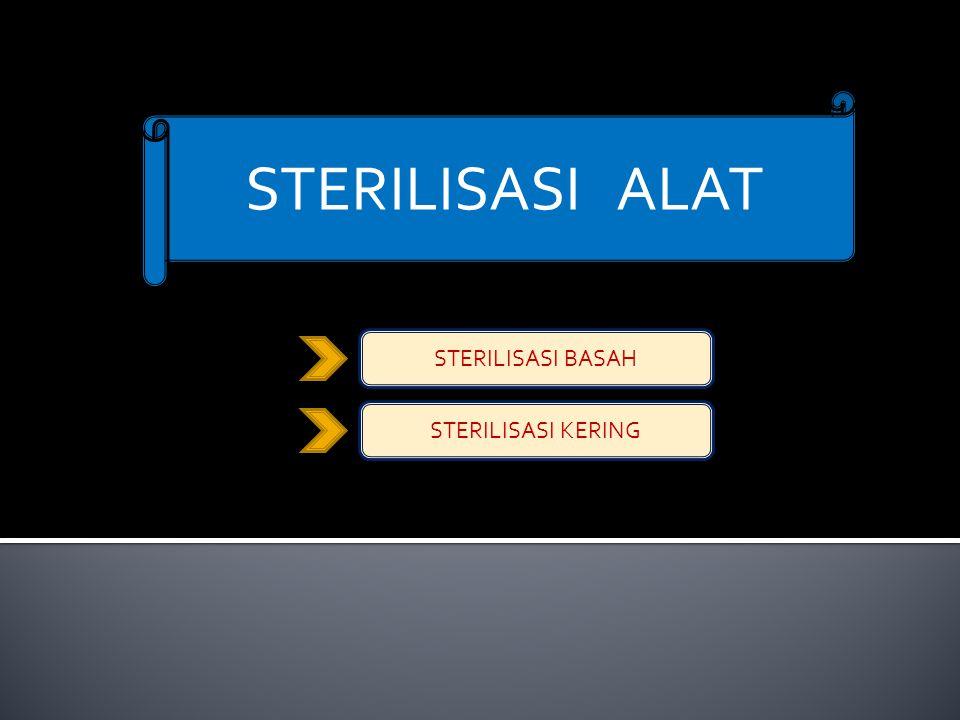 STERILISASI ALAT STERILISASI BASAH STERILISASI KERING