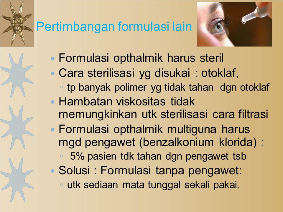 Formulasi opthalmik harus steril Cara sterilisasi yg disukai : otoklaf, ◦ tp banyak polimer yg tidak tahan dgn otoklaf Hambatan viskositas tidak memun