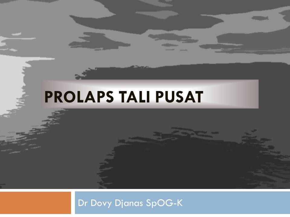 Prolaps Tali Pusat (Occult Prolapse)  Prolaps tali pusat merupakan salah satu kasus kegawat daruratan dalam bidang obstetri.