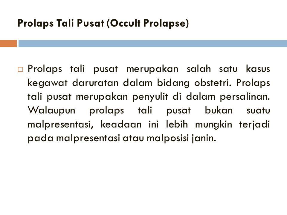 Prolaps Tali Pusat (Occult Prolapse)  Prolaps tali pusat merupakan salah satu kasus kegawat daruratan dalam bidang obstetri. Prolaps tali pusat merup