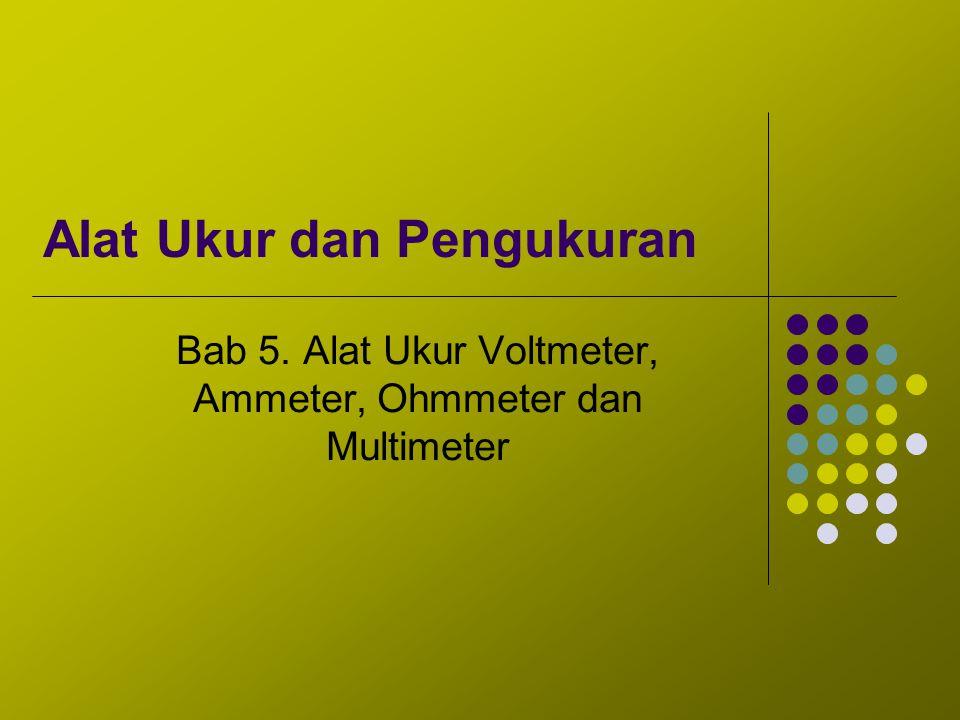 Multimeter Untuk melakukan pengukuran terhadap rangkaian elektronika sering akan lebih mudah apabila menggabungkan fungsi-fungsi dari voltmeter, ampermeter dan ohmmeter ke dalam satu instrumen tunggal pada satu alat, yang dikenal sebagai meteran multi-range atau multimeter).