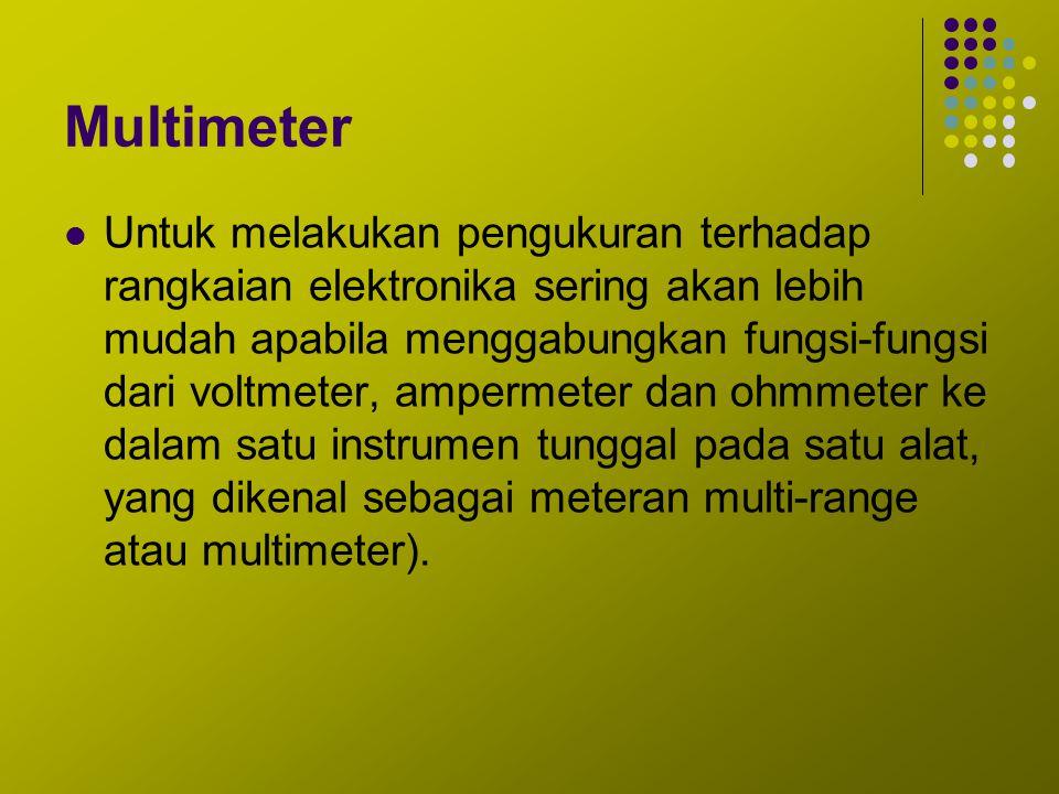 Multimeter Untuk melakukan pengukuran terhadap rangkaian elektronika sering akan lebih mudah apabila menggabungkan fungsi-fungsi dari voltmeter, amper