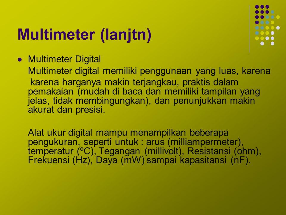 Multimeter (lanjtn) Multimeter Digital Multimeter digital memiliki penggunaan yang luas, karena karena harganya makin terjangkau, praktis dalam pemaka