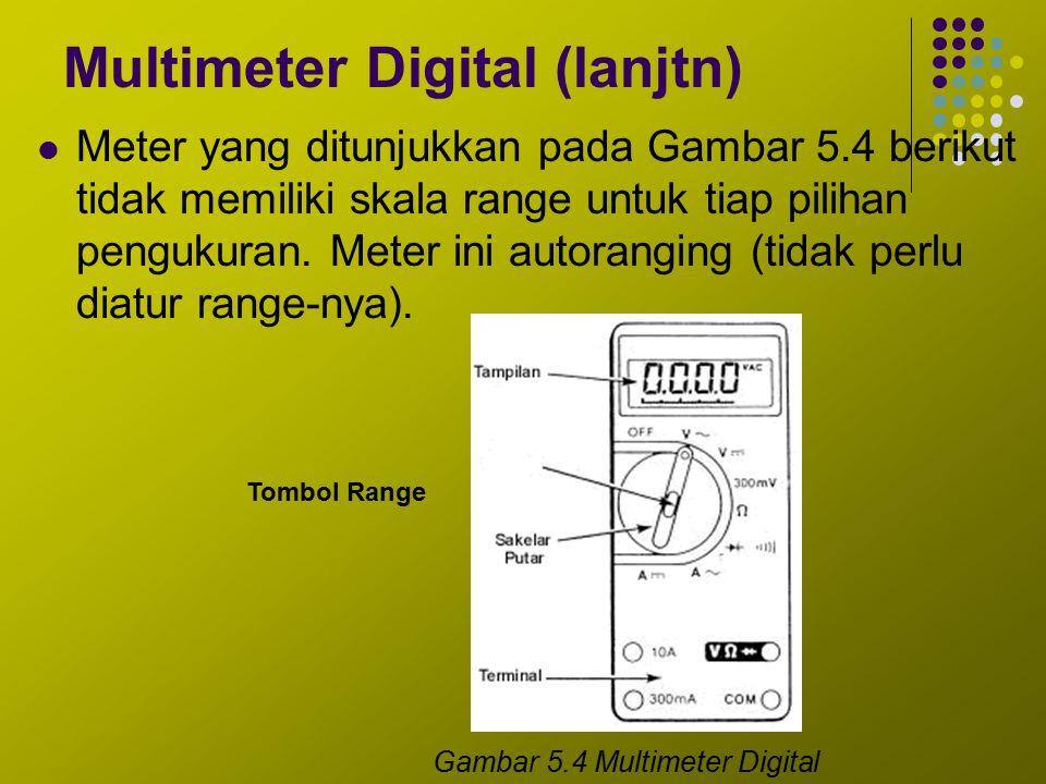 Multimeter Digital (lanjtn) Meter yang ditunjukkan pada Gambar 5.4 berikut tidak memiliki skala range untuk tiap pilihan pengukuran. Meter ini autoran