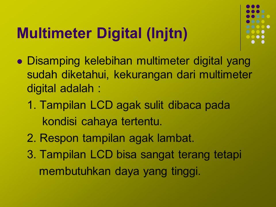 Multimeter Digital (lnjtn) Disamping kelebihan multimeter digital yang sudah diketahui, kekurangan dari multimeter digital adalah : 1. Tampilan LCD ag