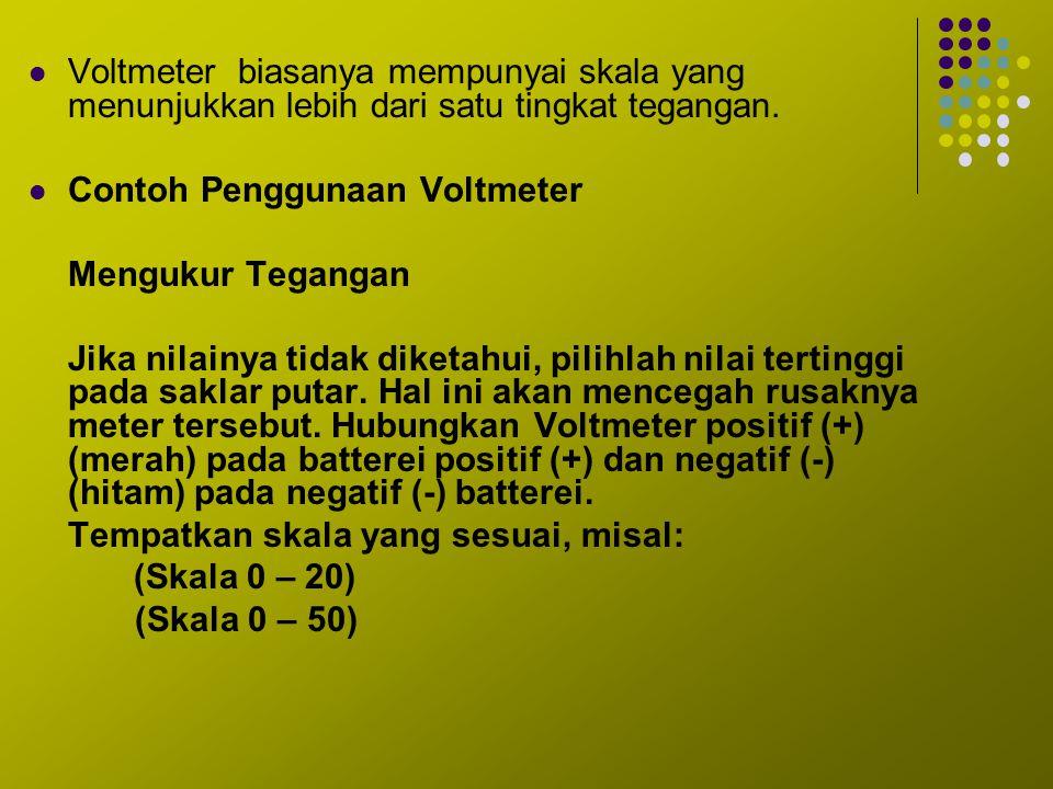 Voltmeter biasanya mempunyai skala yang menunjukkan lebih dari satu tingkat tegangan. Contoh Penggunaan Voltmeter Mengukur Tegangan Jika nilainya tida