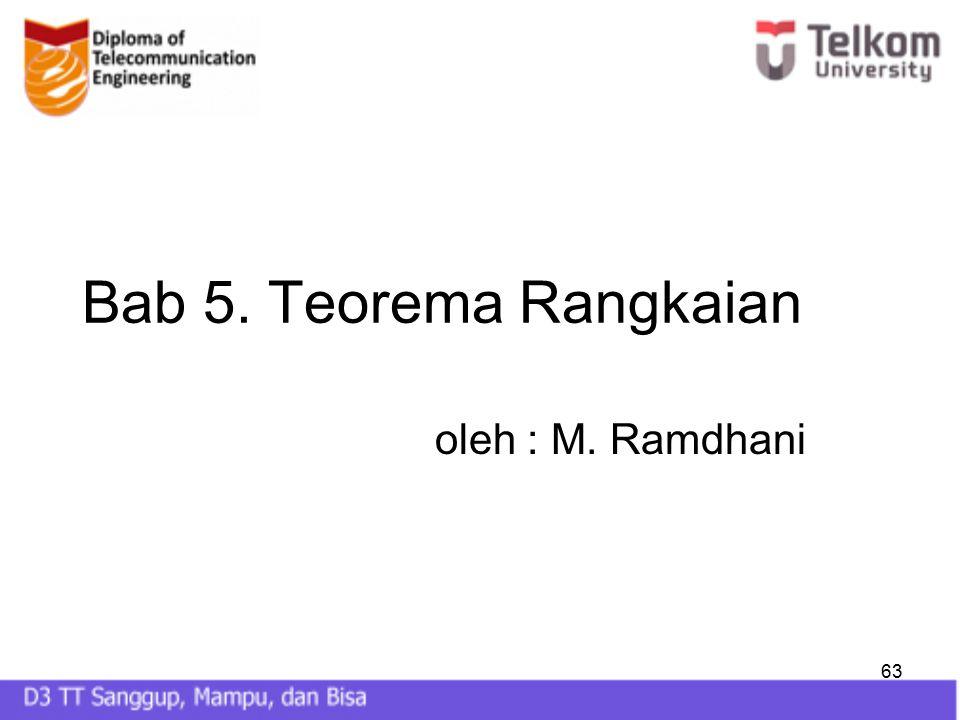 63 Bab 5. Teorema Rangkaian oleh : M. Ramdhani