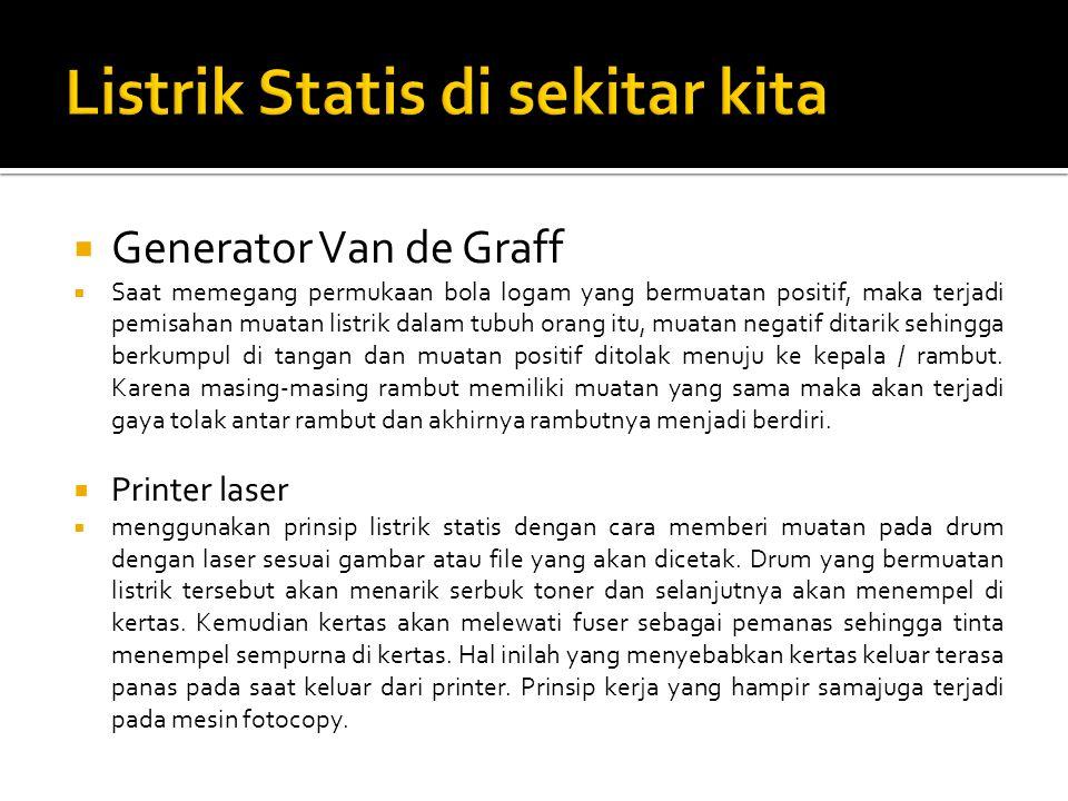  Generator Van de Graff  Saat memegang permukaan bola logam yang bermuatan positif, maka terjadi pemisahan muatan listrik dalam tubuh orang itu, muatan negatif ditarik sehingga berkumpul di tangan dan muatan positif ditolak menuju ke kepala / rambut.
