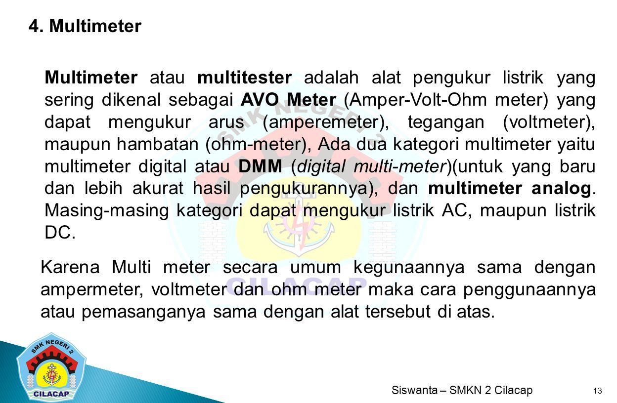 Siswanta – SMKN 2 Cilacap 13 Multimeter atau multitester adalah alat pengukur listrik yang sering dikenal sebagai AVO Meter (Amper-Volt-Ohm meter) yan