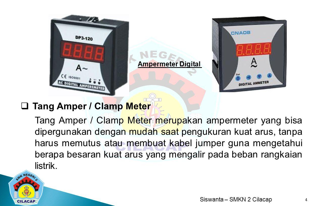 Siswanta – SMKN 2 Cilacap 4  Tang Amper / Clamp Meter Tang Amper / Clamp Meter merupakan ampermeter yang bisa dipergunakan dengan mudah saat pengukur