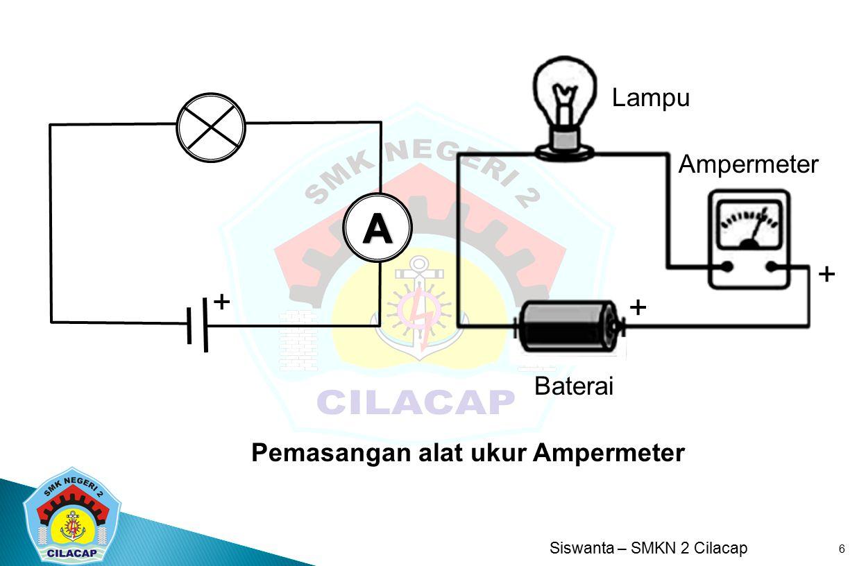 Siswanta – SMKN 2 Cilacap 6 Pemasangan alat ukur Ampermeter + Ampermeter Baterai Lampu + +