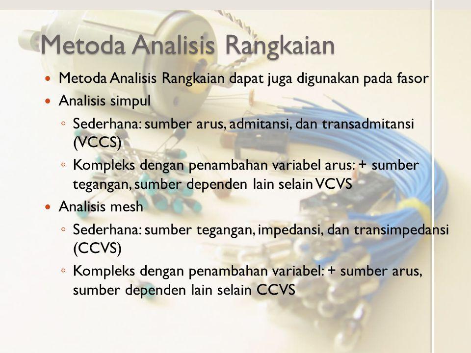 Metoda Analisis Rangkaian Metoda Analisis Rangkaian dapat juga digunakan pada fasor Analisis simpul ◦ Sederhana: sumber arus, admitansi, dan transadmi