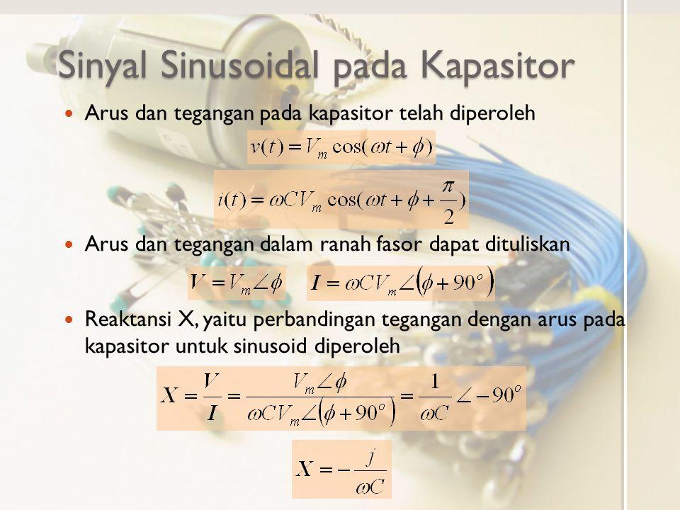 Sinyal Sinusoidal pada Kapasitor Arus dan tegangan pada kapasitor telah diperoleh Arus dan tegangan dalam ranah fasor dapat dituliskan Reaktansi X, ya