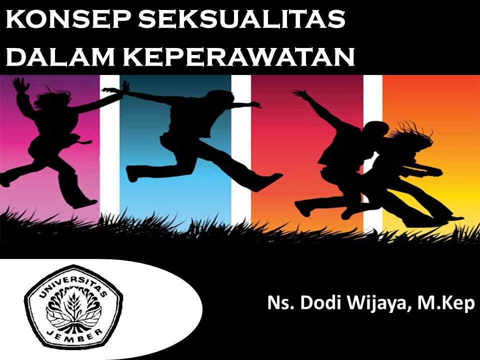 Ns. Dodi Wijaya, M.Kep KONSEP SEKSUALITAS DALAM KEPERAWATAN