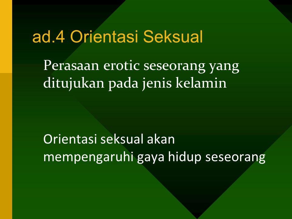 ad.4 Orientasi Seksual Perasaan erotic seseorang yang ditujukan pada jenis kelamin Orientasi seksual akan mempengaruhi gaya hidup seseorang