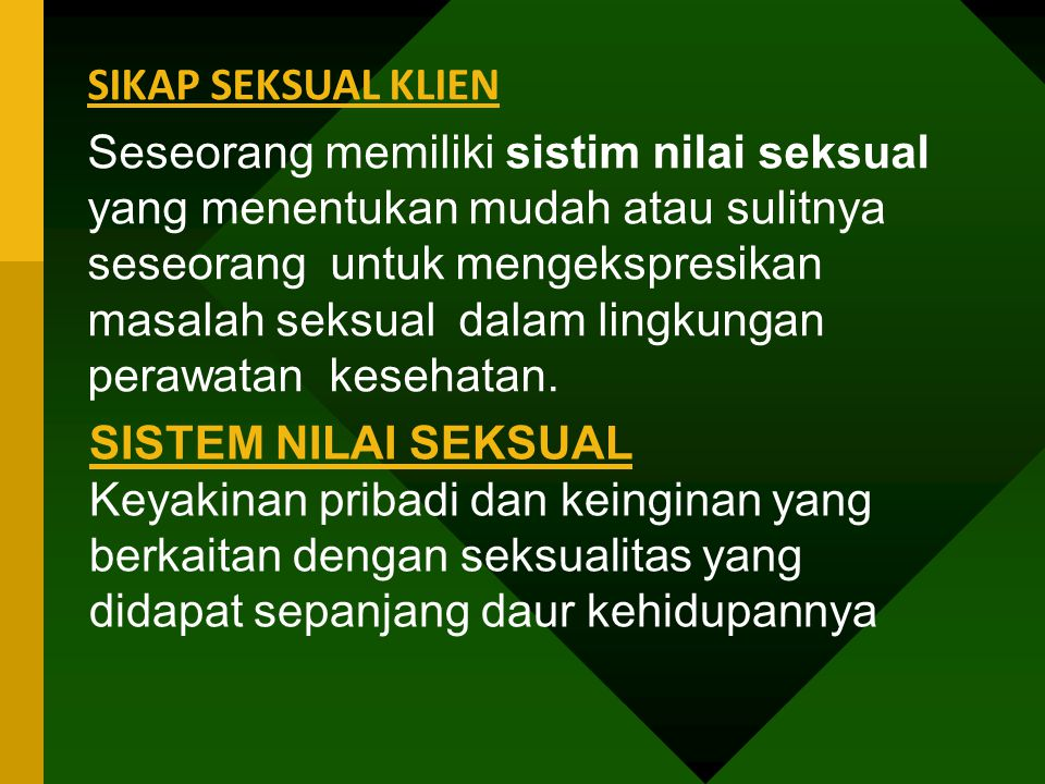 SIKAP SEKSUAL KLIEN Seseorang memiliki sistim nilai seksual yang menentukan mudah atau sulitnya seseorang untuk mengekspresikan masalah seksual dalam
