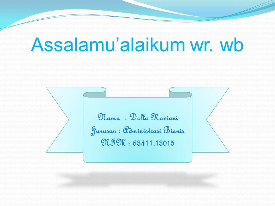 Assalamu'alaikum wr. wb Nama: Della Noviani Jurusan: Administrasi Bisnis NIM: 63411.13015