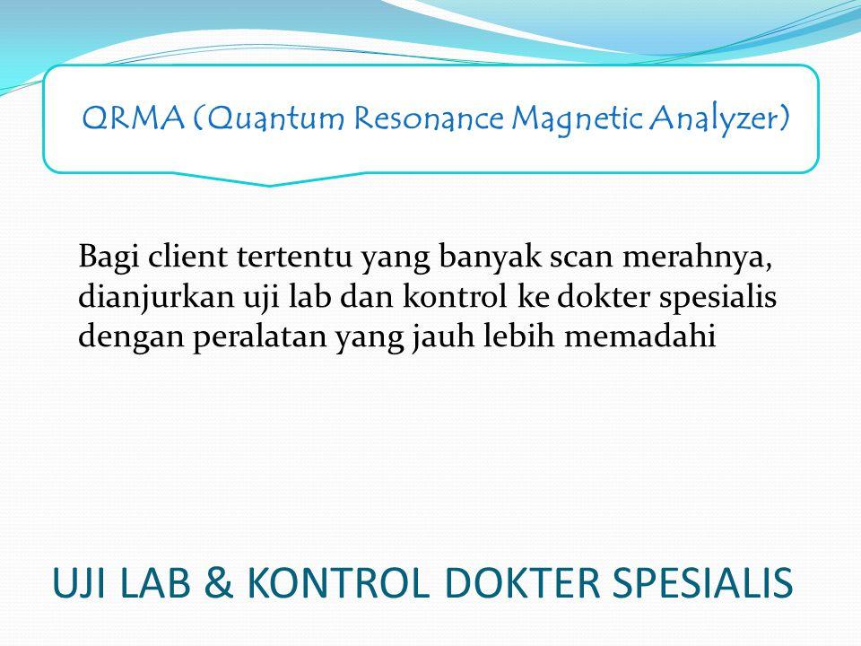 UJI LAB & KONTROL DOKTER SPESIALIS Bagi client tertentu yang banyak scan merahnya, dianjurkan uji lab dan kontrol ke dokter spesialis dengan peralatan