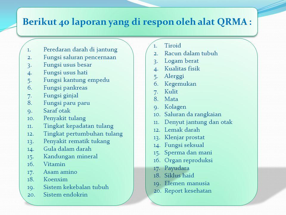 Berikut 40 laporan yang di respon oleh alat QRMA : 1.Tiroid 2.Racun dalam tubuh 3.Logam berat 4.Kualitas fisik 5.Alerggi 6.Kegemukan 7.Kulit 8.Mata 9.