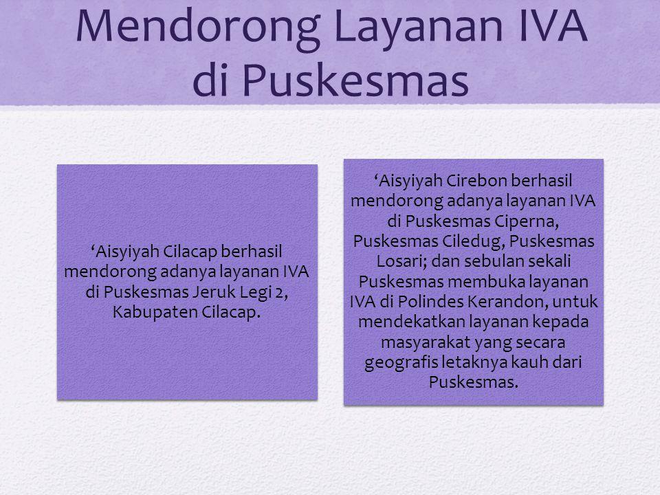 Mendorong Layanan IVA di Puskesmas 'Aisyiyah Cilacap berhasil mendorong adanya layanan IVA di Puskesmas Jeruk Legi 2, Kabupaten Cilacap.