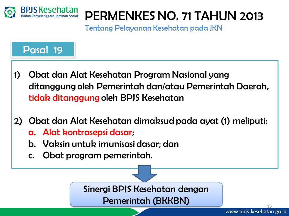 www.bpjs-kesehatan.go.id 16 PERMENKES NO. 71 TAHUN 2013 Tentang Pelayanan Kesehatan pada JKN 1)Obat dan Alat Kesehatan Program Nasional yang ditanggun