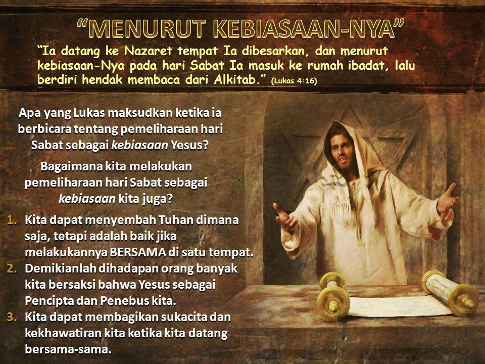 Kemudian Yesus pergi ke Kapernaum, sebuah kota di Galilea, lalu mengajar di situ pada hari-hari Sabat. (Lukas 4:31) Sebagaimana yang kita dapat baca dalam Lukas 4:31-36, Yesus mengajar dan menyembuhkan orang pada hari Sabat diantara kegiatan lainnya.