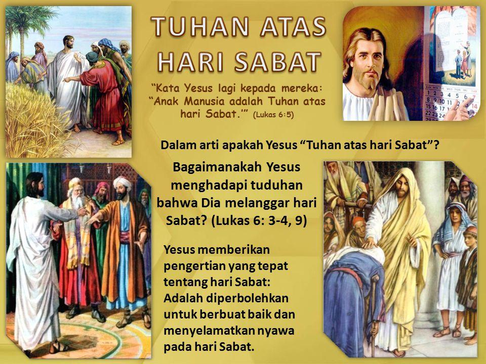 Kata Yesus lagi kepada mereka: Anak Manusia adalah Tuhan atas hari Sabat.' (Lukas 6:5) Dalam arti apakah Yesus Tuhan atas hari Sabat .