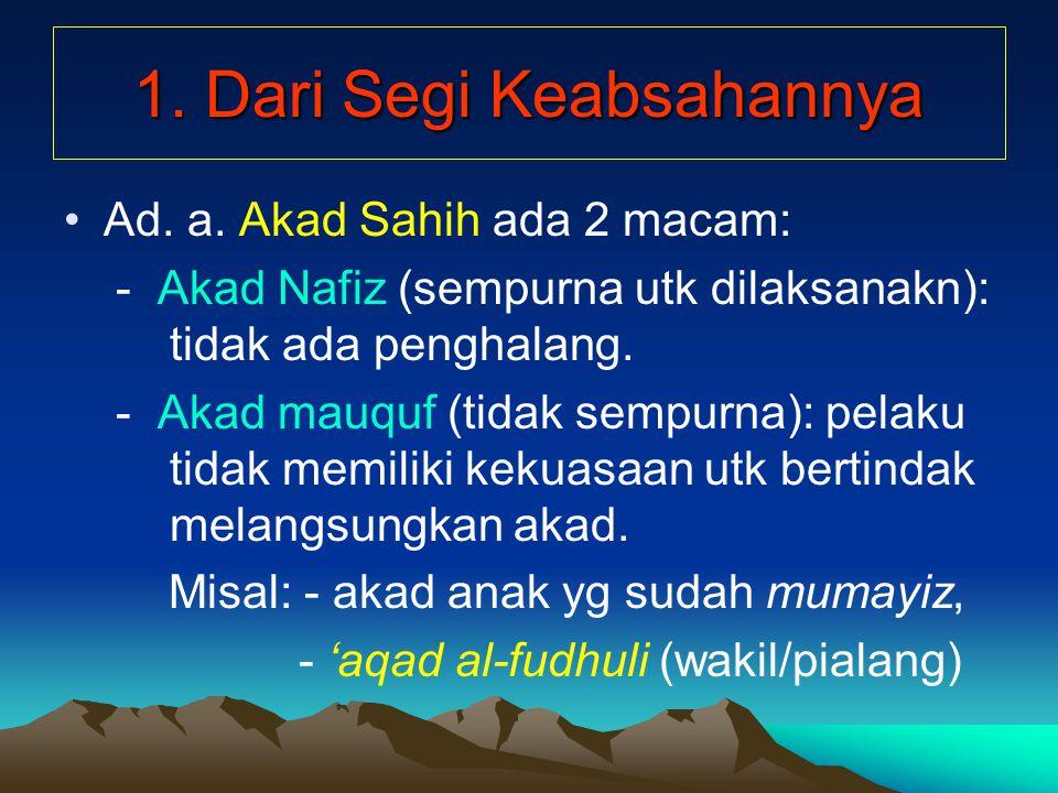 11.Dari Segi Ketergantungan dg yg lain. a. Akad Asliyah: berdiri sendiri.