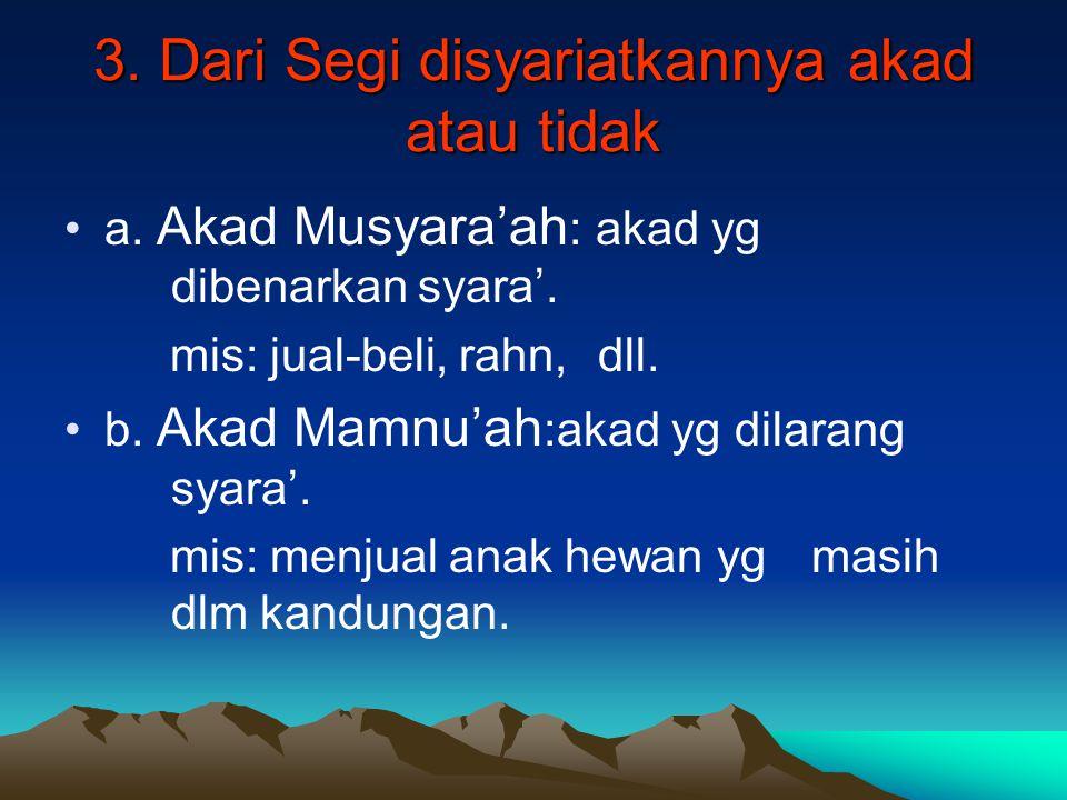 3.Dari Segi disyariatkannya akad atau tidak a. Akad Musyara'ah : akad yg dibenarkan syara'.