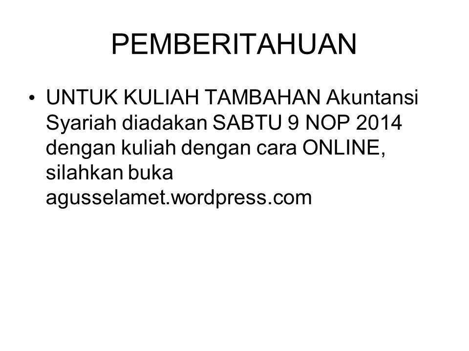 PEMBERITAHUAN UNTUK KULIAH TAMBAHAN Akuntansi Syariah diadakan SABTU 9 NOP 2014 dengan kuliah dengan cara ONLINE, silahkan buka agusselamet.wordpress.