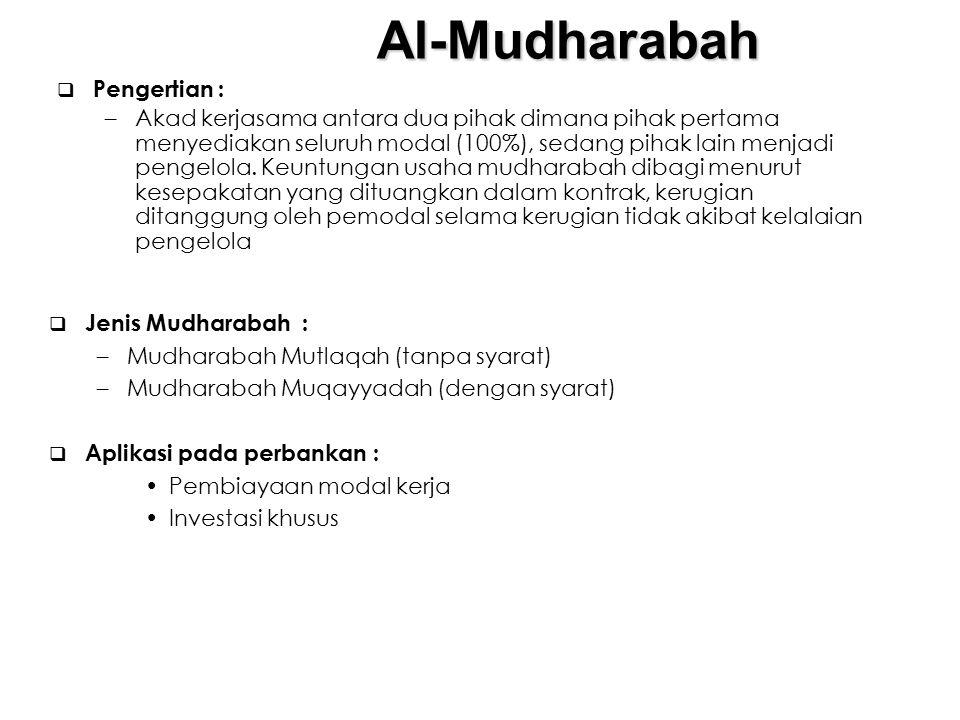 Al-Mudharabah  Pengertian : –Akad kerjasama antara dua pihak dimana pihak pertama menyediakan seluruh modal (100%), sedang pihak lain menjadi pengelo