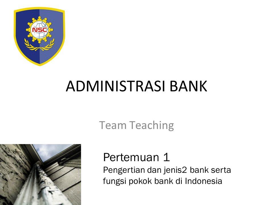 ADMINISTRASI BANK Team Teaching Pertemuan 1 Pengertian dan jenis2 bank serta fungsi pokok bank di Indonesia