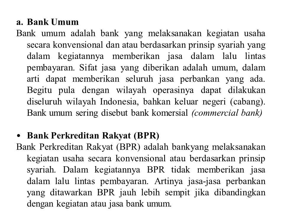a.Bank Umum Bank umum adalah bank yang melaksanakan kegiatan usaha secara konvensional dan atau berdasarkan prinsip syariah yang dalam kegiatannya mem