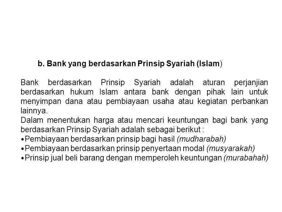 b. Bank yang berdasarkan Prinsip Syariah (Islam) Bank berdasarkan Prinsip Syariah adalah aturan perjanjian berdasarkan hukum Islam antara bank dengan